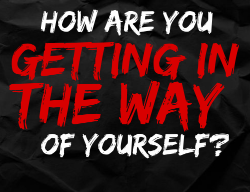 How are you getting in the way of yourself?